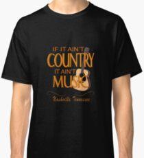 Ain't Country - Ain't Music Classic T-Shirt