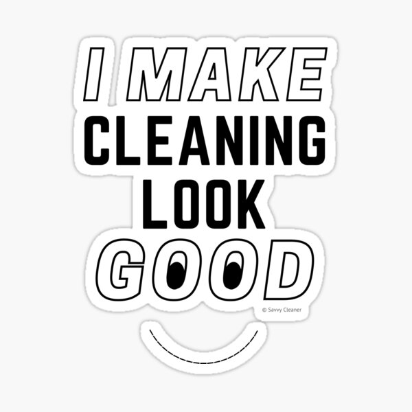 I Make Cleaning Look Good Funny Housekeeping Lady Gifts Sticker
