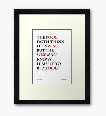 The fool doth think he is wise Framed Print