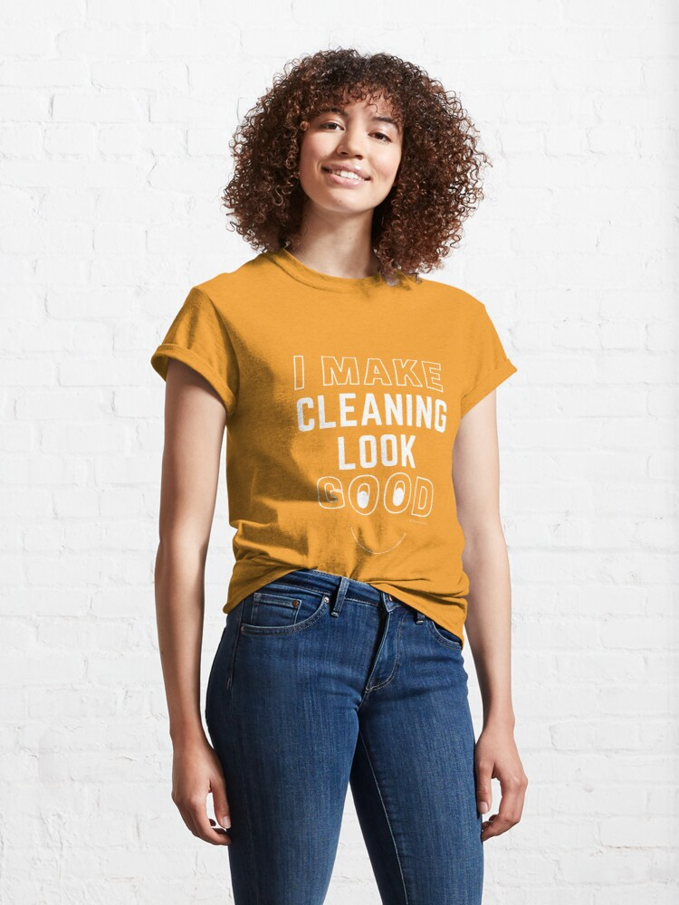 Alternate view of I Make Cleaning Look Good Funny Housekeeping Lady Gifts Classic T-Shirt