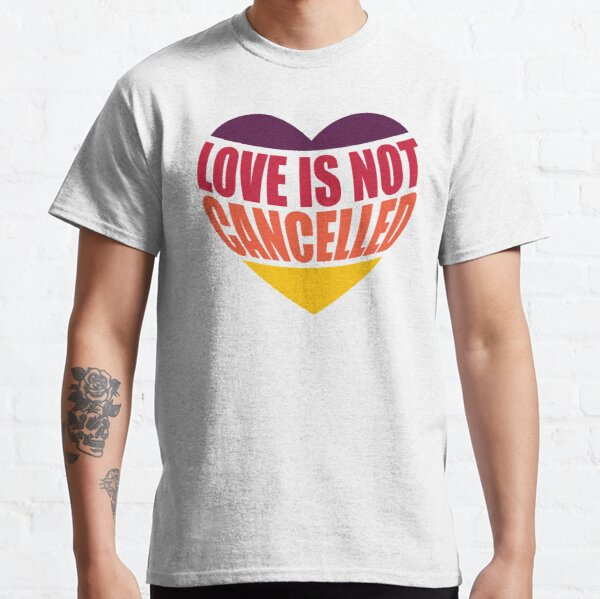 Love Is Not Cancelled Classic T-Shirt