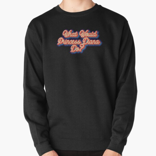 What would Princess Diana do? Pullover Sweatshirt