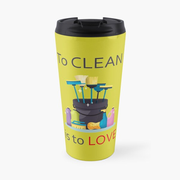 To Clean Is To Love Fun Valentine Heart Broom Housekeeping, funny cleaning, pure inspiration Travel Mug