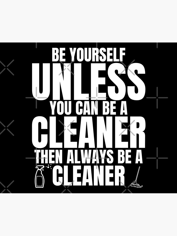 Be Yourself Unless You Can Be a Cleaner Fun Housekeeping by HMIWIX