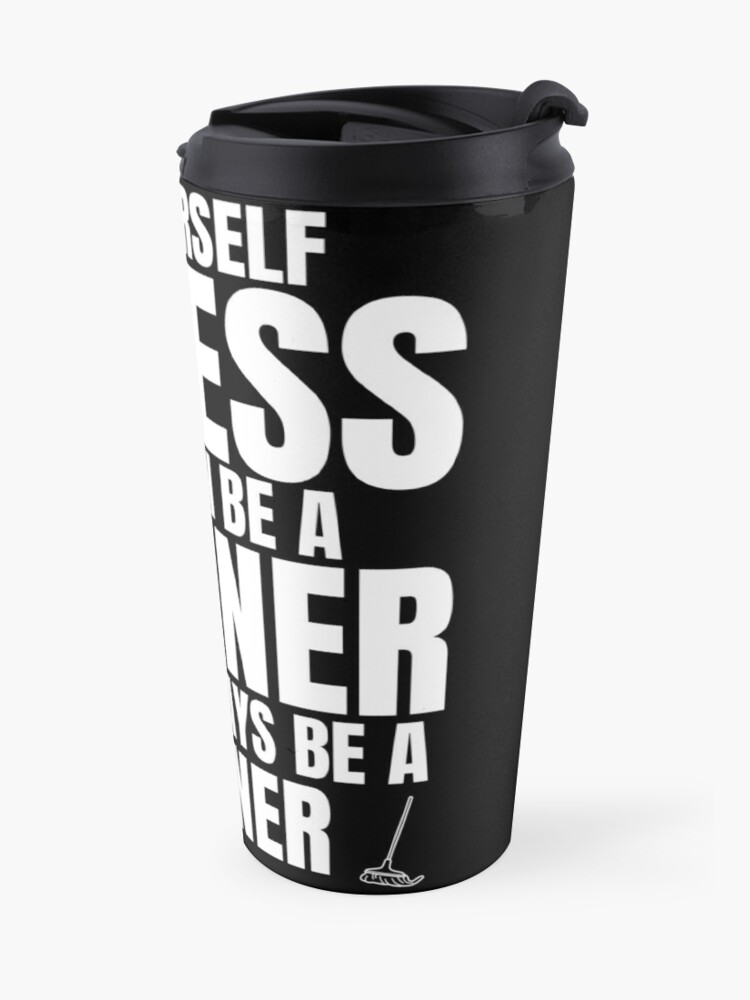 Alternate view of Be Yourself Unless You Can Be a Cleaner Fun Housekeeping Travel Mug