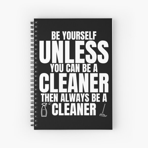Be Yourself Unless You Can Be a Cleaner Fun Housekeeping Spiral Notebook