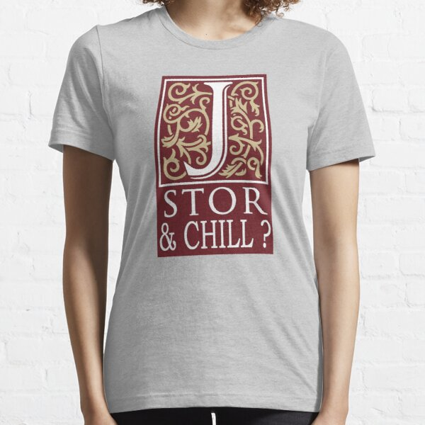 JSTOR AND CHILL ? Essential T-Shirt