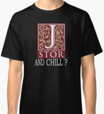 JSTOR AND CHILL ? - white Classic T-Shirt