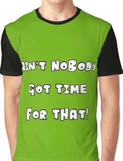 Ain't Nobody Got Time for That Graphic T-Shirt