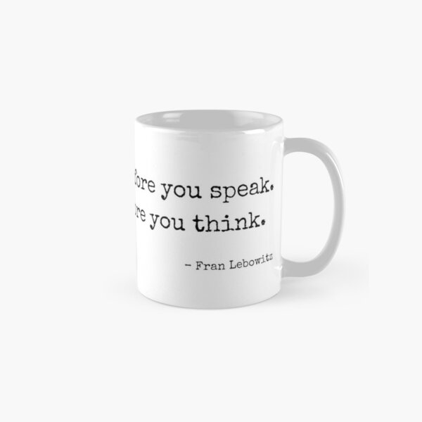 Fran Lebowitz – Think before you speak. Read before you think. Classic Mug