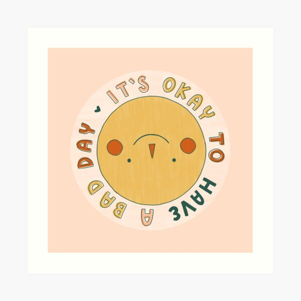 It's Okay to Have a Bad Day Smiley Face Art Print