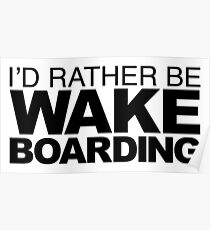 I'd rather be Wakeboarding Poster