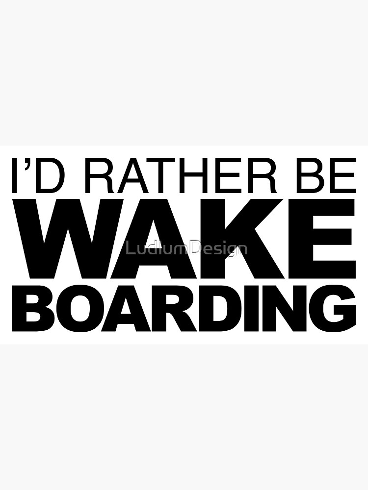 Id rather be Wakeboarding by LudlumDesign