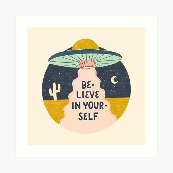 Believe in Yourself UFO Art Print
