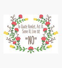 """To Quote Hamlet- """"No"""" Photographic Print"""