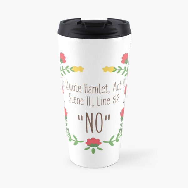 "To Quote Hamlet- ""No"" Travel Mug"