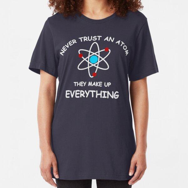 Never trust an atom Slim Fit T-Shirt