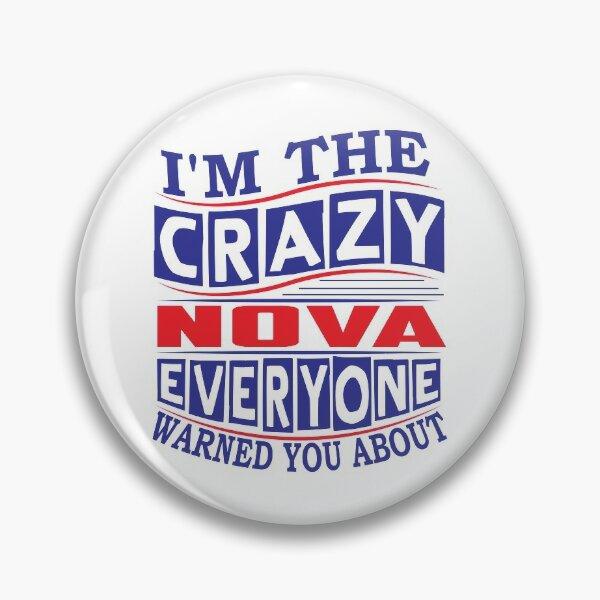 Nom NOVA. Je suis le fou NOVA que tout le monde vous a prévenu Badge