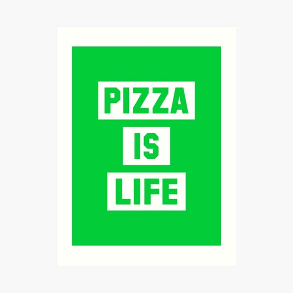 Pizza is Life Art Print
