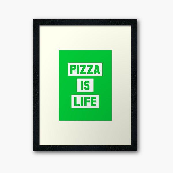 Pizza is Life Framed Art Print