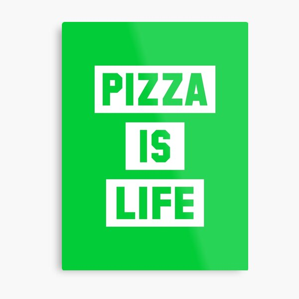 Pizza is Life Metal Print