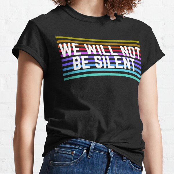 We Will Not Be Silent Classic T-Shirt