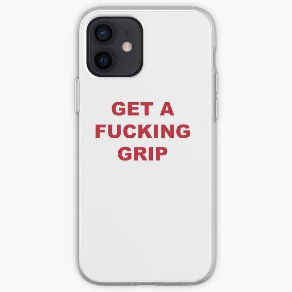 get a fucking grip iPhone Soft Case