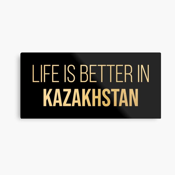 Life is better in Kazakhstan in Gold Metal Print