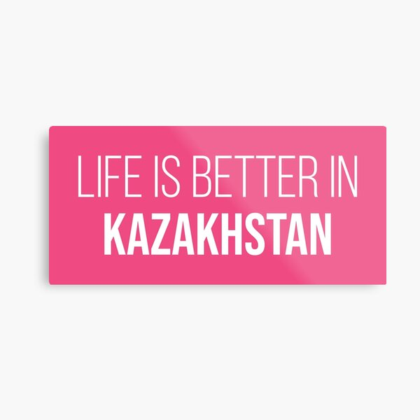Life is better in Kazakhstan for Women Metal Print