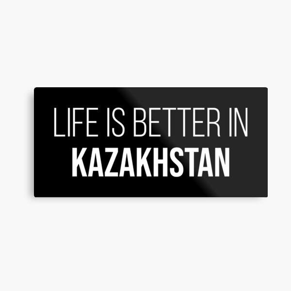 Life is better in Kazakhstan Metal Print