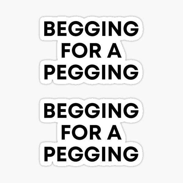 Begging For A Pegging - Funny Porn Sticker