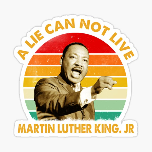 quotes by martin luther king jr a lie can not live Sticker