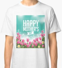 Happy Mothers Day tulips design Classic T-Shirt