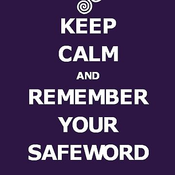 KEEP CALM AND REMEMBER YOUR SAFEWORD by ErosLily