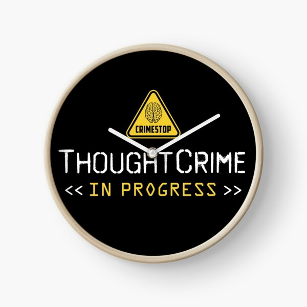 Thoughtcrime in Progress Thought Police 1984 Dystopian Clock