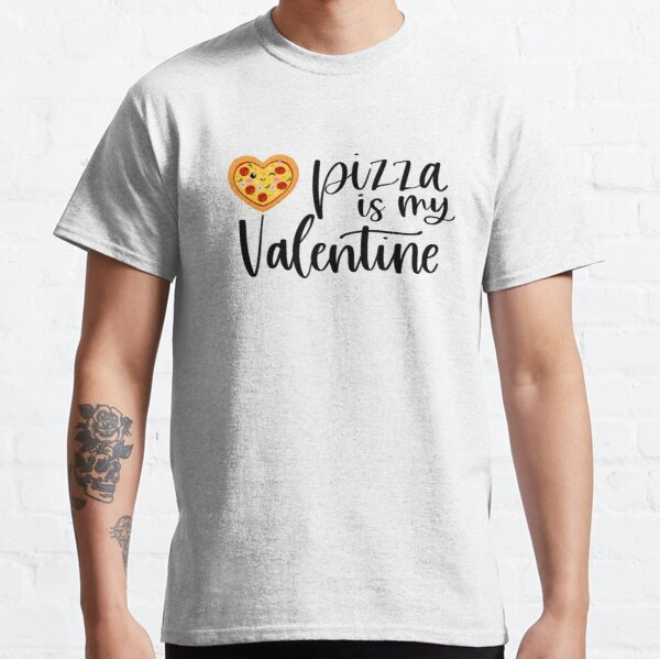 Pizza is my Valentine Classic T-Shirt