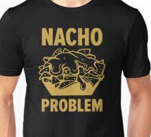 Nacho Problem Unisex T-Shirt