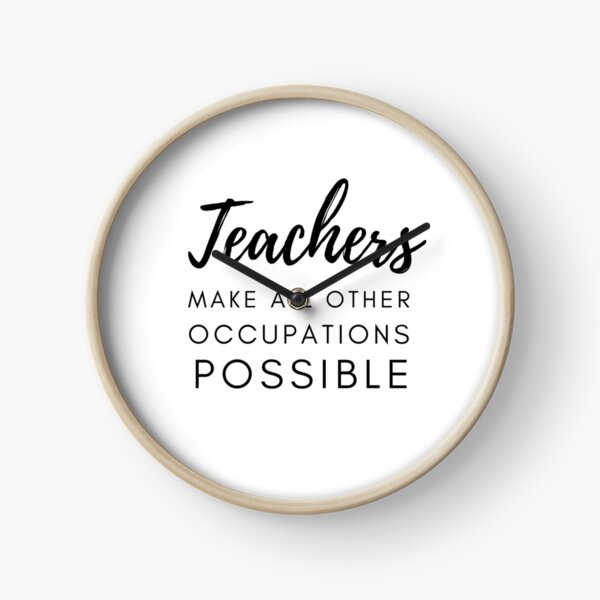 Teachers Make All Other Occupations Possible Clock