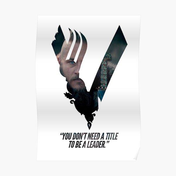 """Wikinger Ragnar Lothbrok """"Sie brauchen keinen Titel, um ein Anführer zu sein."""" Poster"""