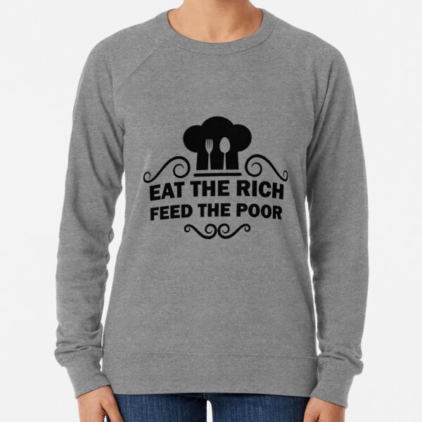 eat the rich feed the poor Lightweight Sweatshirt