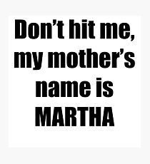 Martha is my mother too Photographic Print