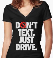 DON'T TEXT. JUST DRIVE. - Alternate Women's Fitted V-Neck T-Shirt