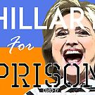 Hillary For Prison by ayemagine