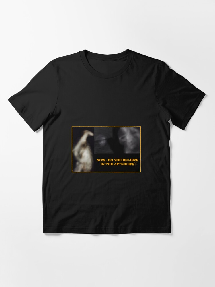 Alternate view of Now... Do You Believe In The Afterlife? Essential T-Shirt