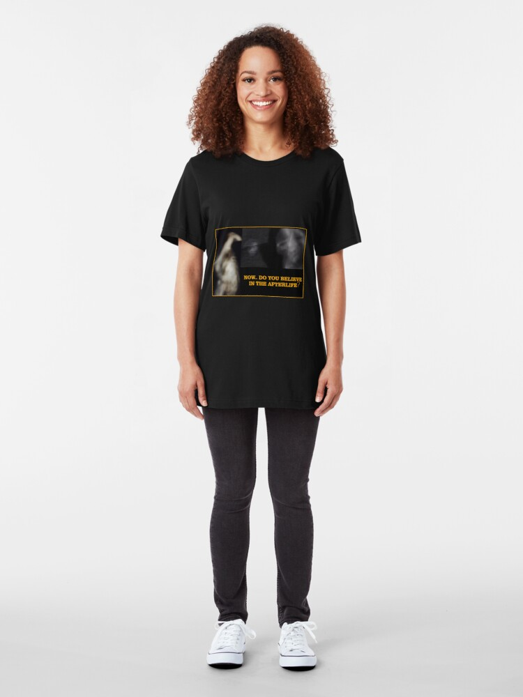 Alternate view of Now... Do You Believe In The Afterlife? Slim Fit T-Shirt