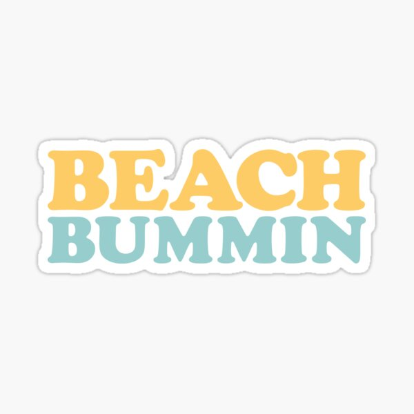 Beach Bummin ' Sticker
