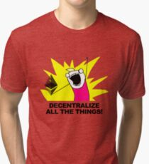 Decentralize All The Things - Ethereum Fan Tri-blend T-Shirt