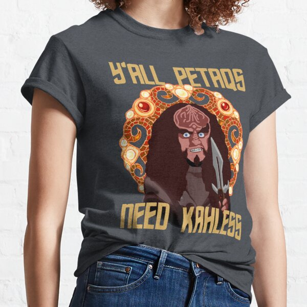 Y'All PetaQs Need Kahless Classic T-Shirt