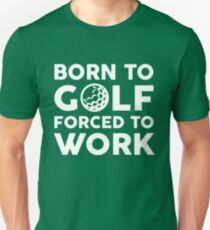 Born to Golf Forced to Work Unisex T-Shirt