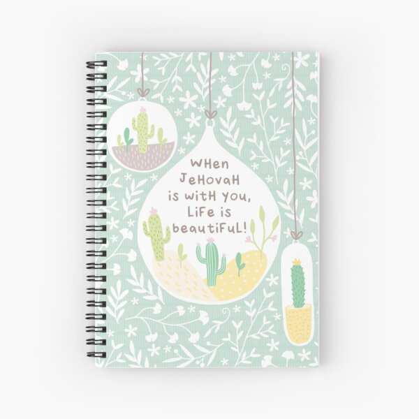 WHEN JEHOVAH IS WITH YOU, LIFE IS BEAUTIFUL! Spiral Notebook